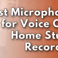 Best Microphones for Voice Over Home Studio Recording